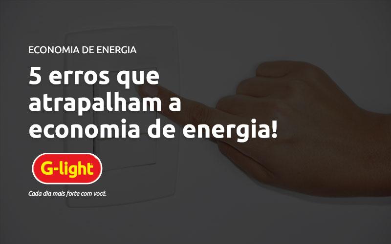 Erros que atrapalham a economia de energia!