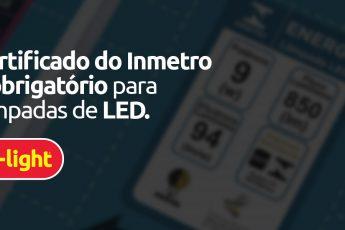 Certificado do Inmetro é obrigatório para lâmpadas de LED!